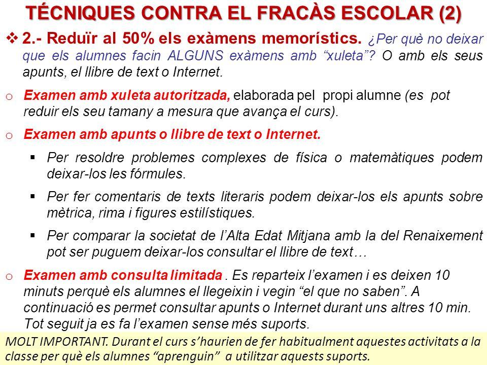 TÉCNIQUES CONTRA EL FRACÀS ESCOLAR (2) 2.- Reduïr al 50% els exàmens memorístics.