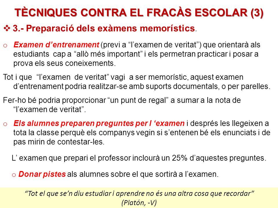 TÈCNIQUES CONTRA EL FRACÀS ESCOLAR (3) Pere Marquès (2010) o Examen dentrenament (previ a lexamen de veritat) que orientarà als estudiants cap a allò més important i els permetran practicar i posar a prova els seus coneixements.