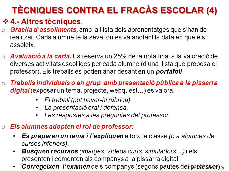 TÈCNIQUES CONTRA EL FRACÀS ESCOLAR (4) Pere Marquès (2010) o Graella dassoliments, amb la llista dels aprenentatges que shan de realitzar.