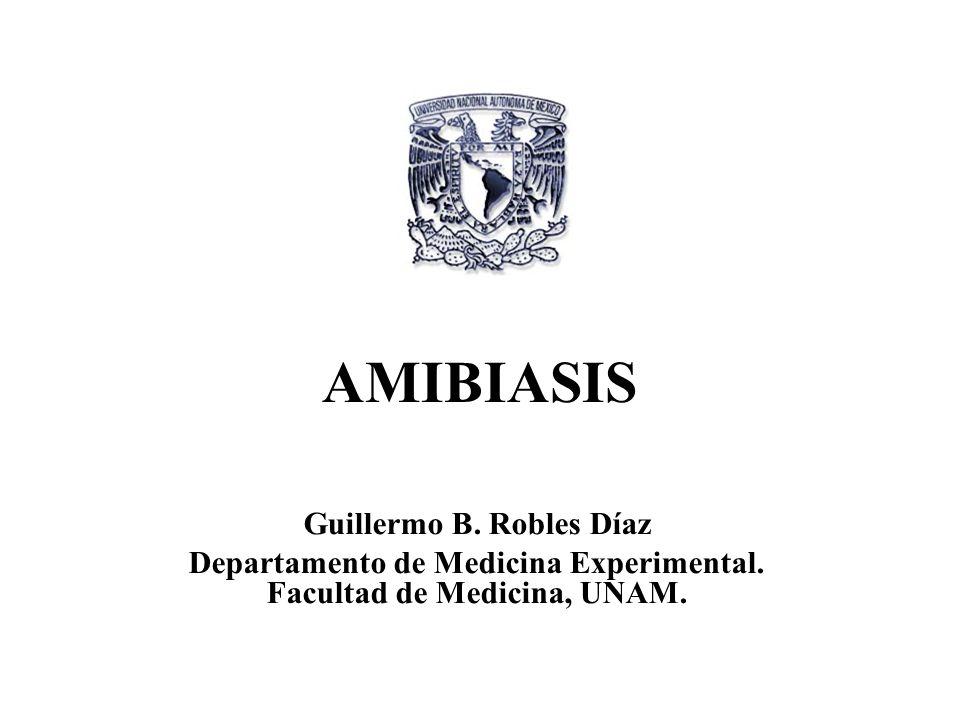 AMIBIASIS Guillermo B. Robles Díaz Departamento de Medicina Experimental. Facultad de Medicina, UNAM.
