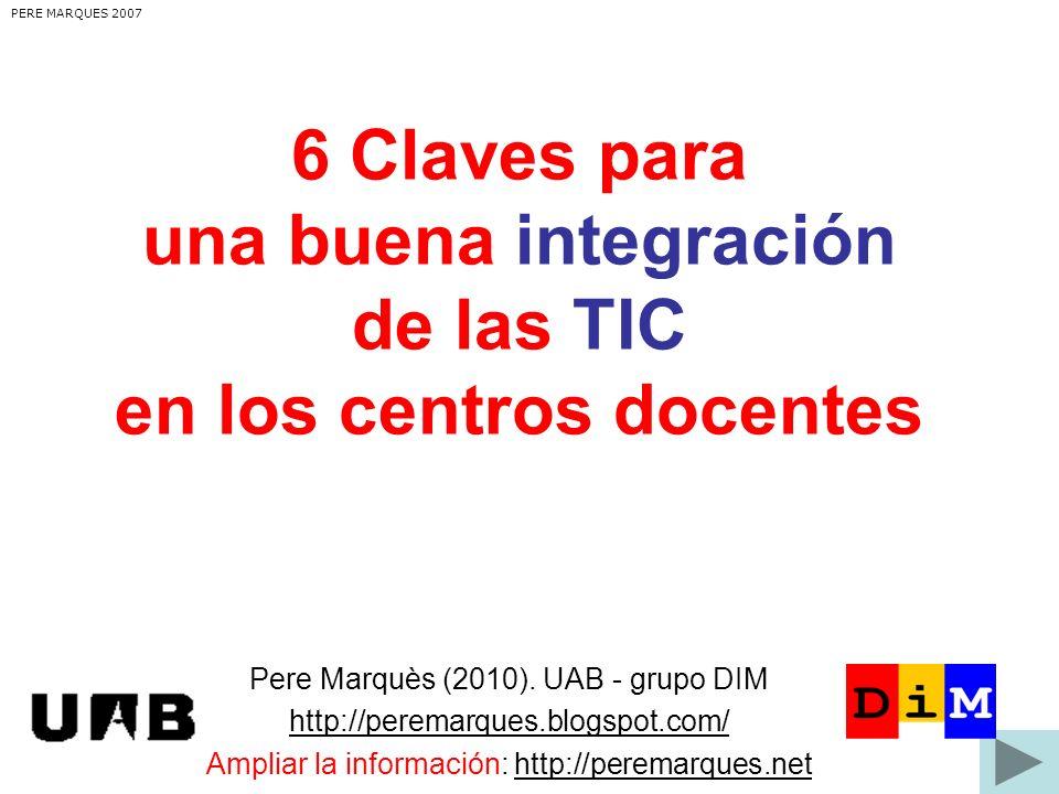 6 Claves para una buena integración de las TIC en los centros docentes PERE MARQUES 2007 Pere Marquès (2010).