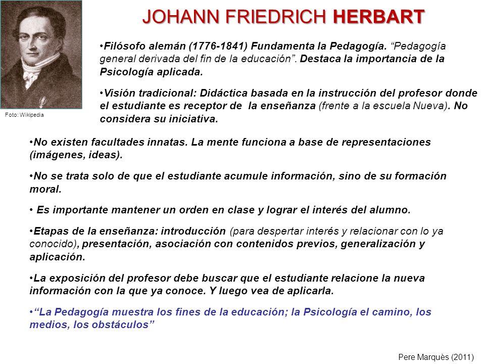 JOHANN FRIEDRICH HERBART No existen facultades innatas. La mente funciona a base de representaciones (imágenes, ideas). No se trata solo de que el est