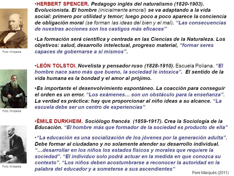 HERBERT SPENCER. Pedagogo inglés del naturalismo (1820-1903). Evolucionista. El hombre (inicialmente amoral) se va adaptando a la vida social: primero