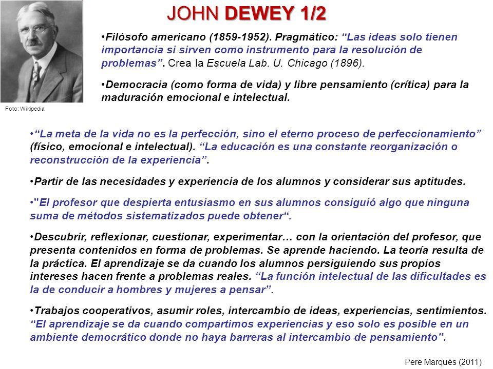 JOHN DEWEY 1/2 La meta de la vida no es la perfección, sino el eterno proceso de perfeccionamiento (físico, emocional e intelectual). La educación es