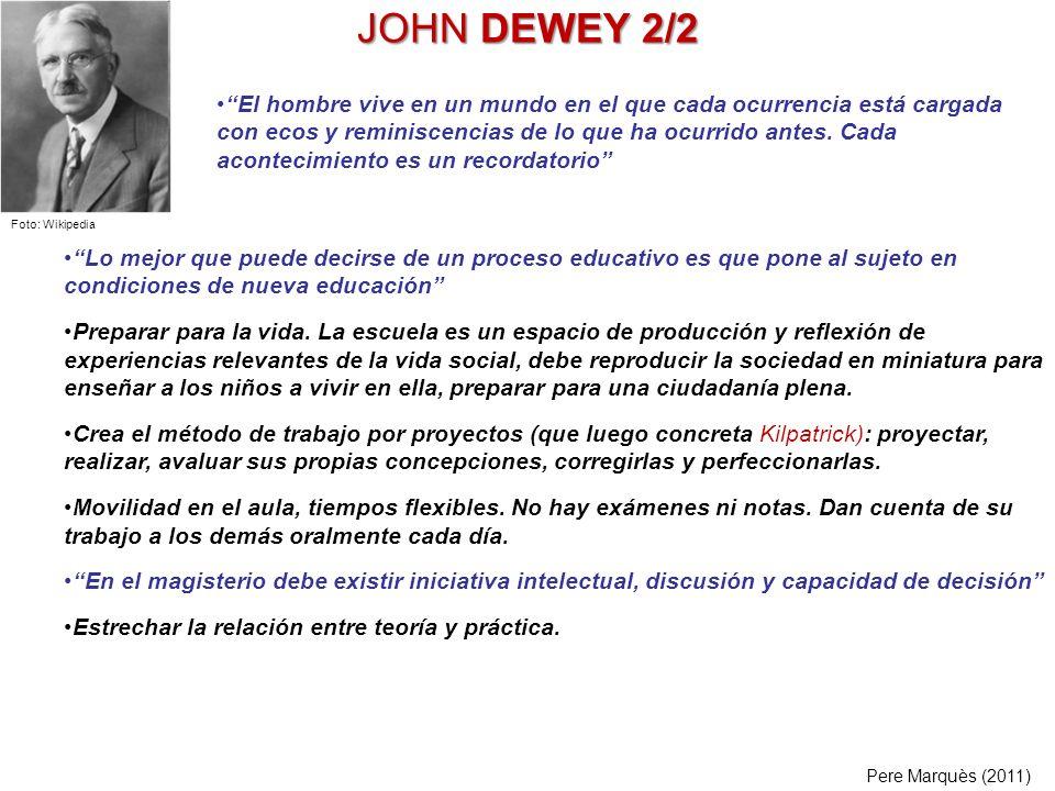 JOHN DEWEY 2/2 Lo mejor que puede decirse de un proceso educativo es que pone al sujeto en condiciones de nueva educación Preparar para la vida. La es