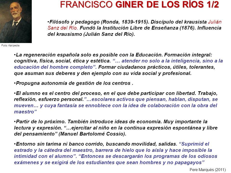 FRANCISCO GINER DE LOS RÍOS 1/2 La regeneración española solo es posible con la Educación. Formación integral: cognitiva, física, social, ética y esté