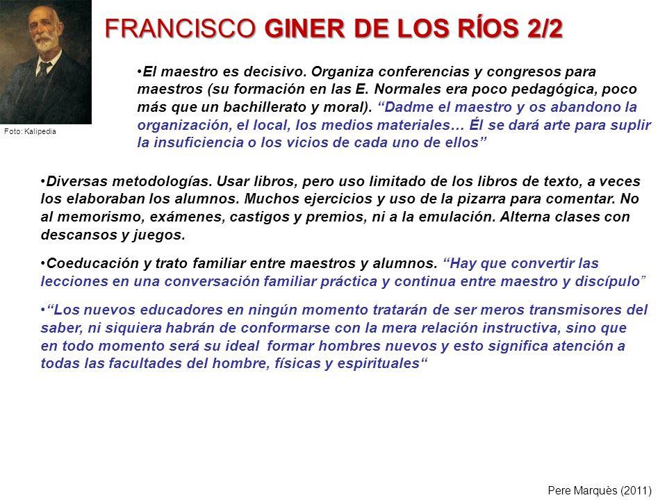 FRANCISCO GINER DE LOS RÍOS 2/2 Diversas metodologías. Usar libros, pero uso limitado de los libros de texto, a veces los elaboraban los alumnos. Much