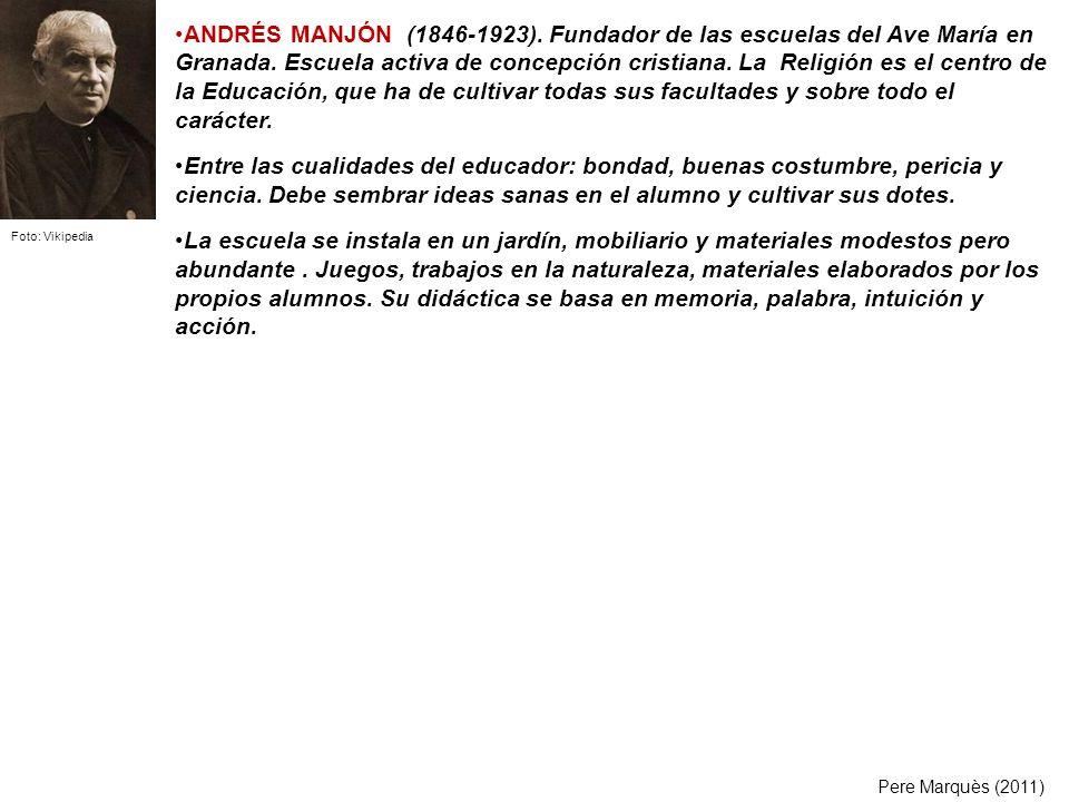 ANDRÉS MANJÓN (1846-1923). Fundador de las escuelas del Ave María en Granada. Escuela activa de concepción cristiana. La Religión es el centro de la E