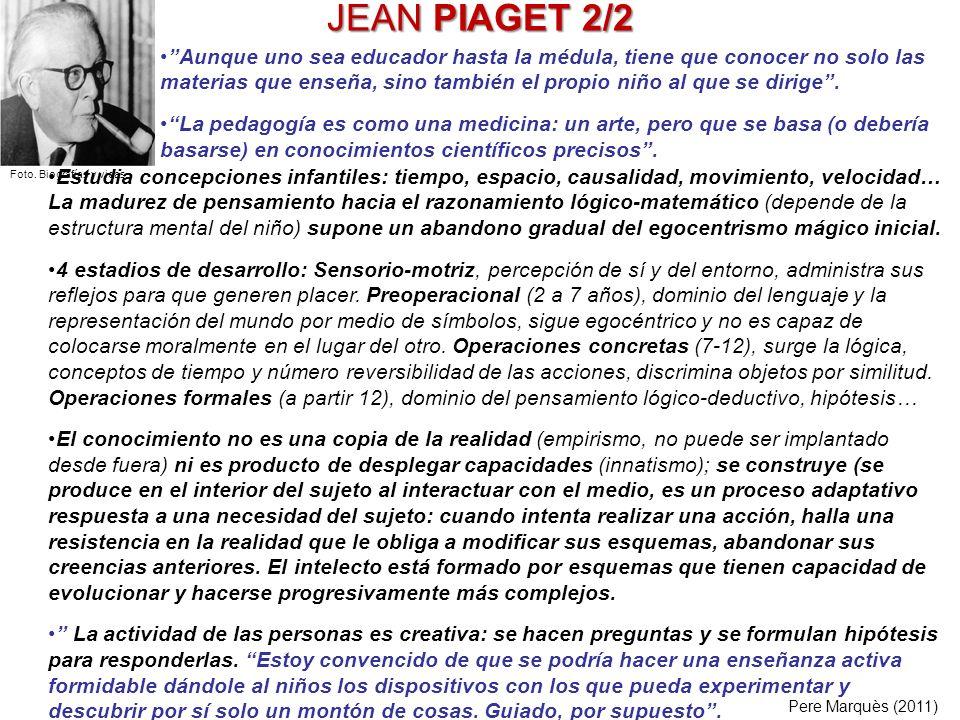 JEAN PIAGET 2/2 Estudia concepciones infantiles: tiempo, espacio, causalidad, movimiento, velocidad… La madurez de pensamiento hacia el razonamiento l