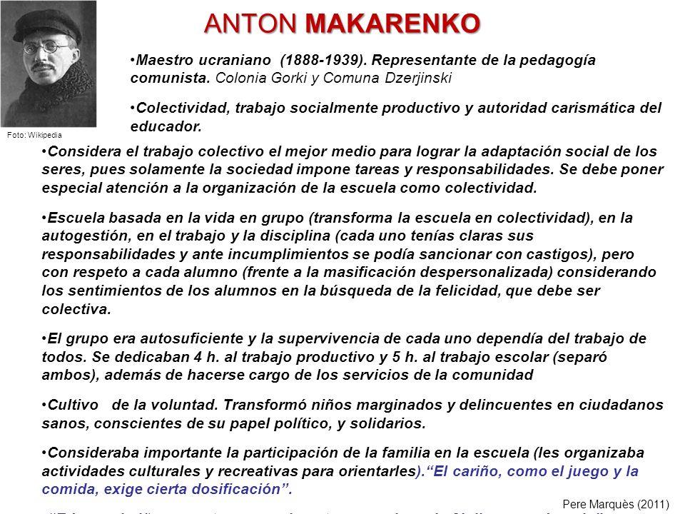 ANTON MAKARENKO Considera el trabajo colectivo el mejor medio para lograr la adaptación social de los seres, pues solamente la sociedad impone tareas