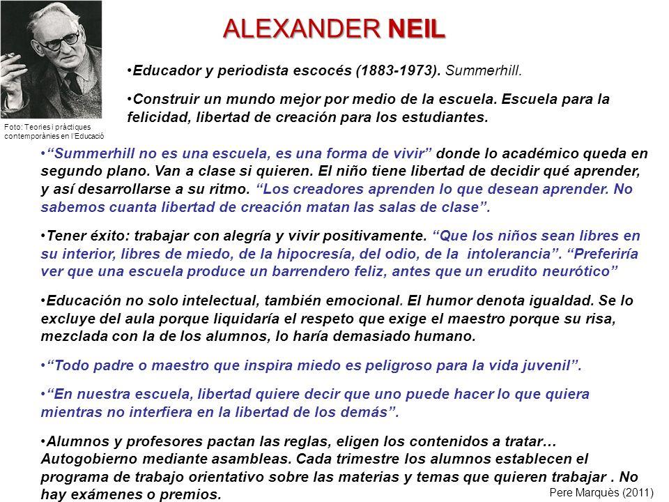 ALEXANDER NEIL Summerhill no es una escuela, es una forma de vivir donde lo académico queda en segundo plano. Van a clase si quieren. El niño tiene li