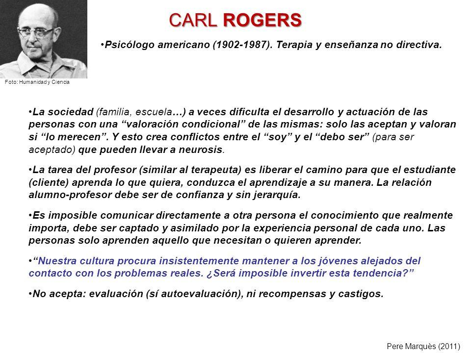 CARL ROGERS La sociedad (familia, escuela…) a veces dificulta el desarrollo y actuación de las personas con una valoración condicional de las mismas: