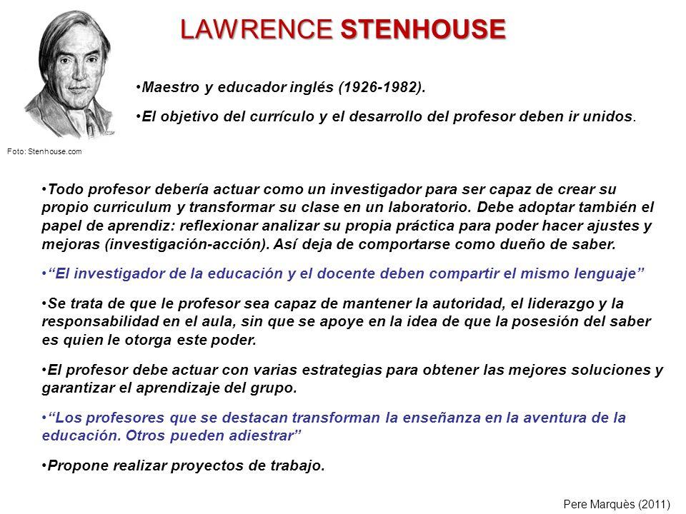 LAWRENCE STENHOUSE Todo profesor debería actuar como un investigador para ser capaz de crear su propio curriculum y transformar su clase en un laborat