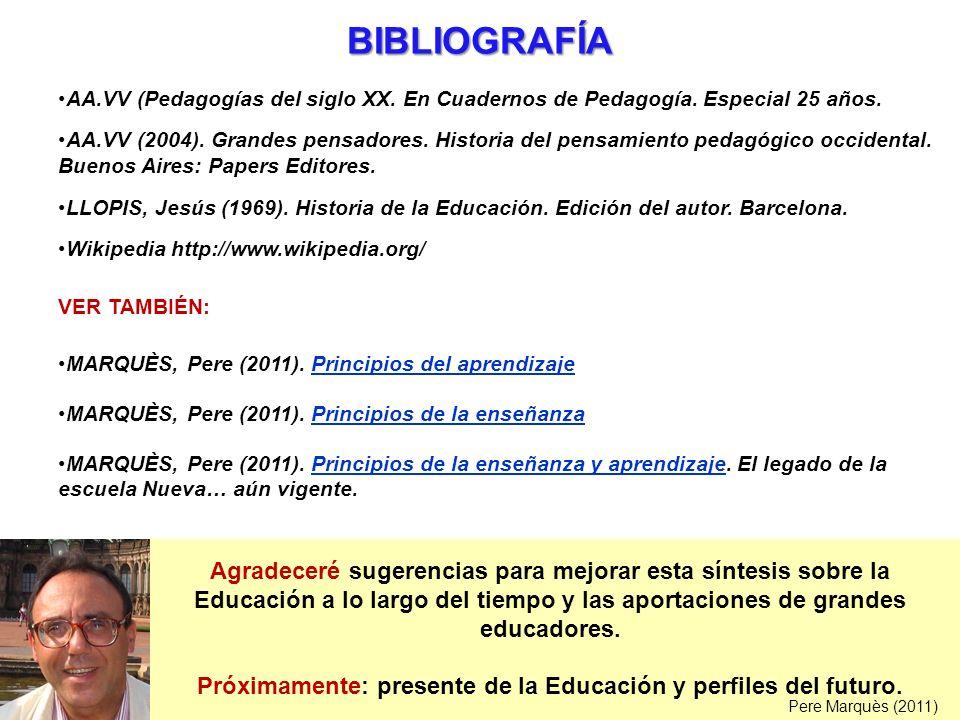 BIBLIOGRAFÍA AA.VV (Pedagogías del siglo XX. En Cuadernos de Pedagogía. Especial 25 años. AA.VV (2004). Grandes pensadores. Historia del pensamiento p