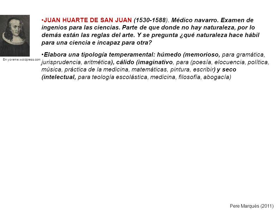 JUAN HUARTE DE SAN JUAN (1530-1588). Médico navarro. Examen de ingenios para las ciencias. Parte de que donde no hay naturaleza, por lo demás están la
