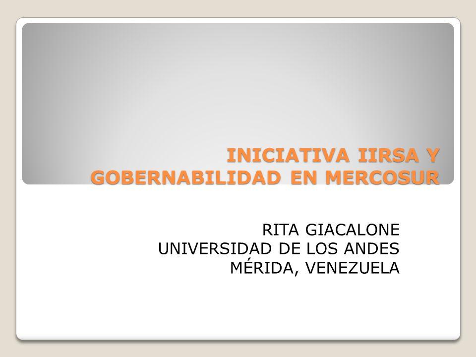 INICIATIVA IIRSA Y GOBERNABILIDAD EN MERCOSUR RITA GIACALONE UNIVERSIDAD DE LOS ANDES MÉRIDA, VENEZUELA