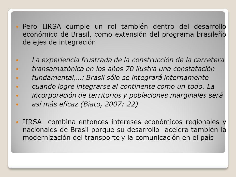 Pero IIRSA cumple un rol también dentro del desarrollo económico de Brasil, como extensión del programa brasileño de ejes de integración La experienci