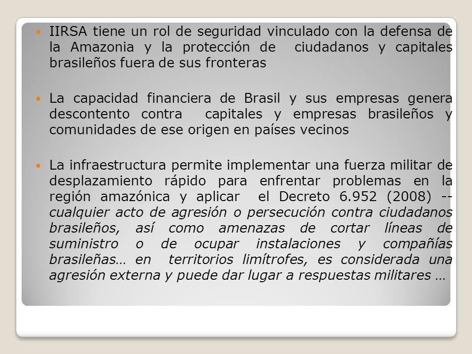 IIRSA tiene un rol de seguridad vinculado con la defensa de la Amazonia y la protección de ciudadanos y capitales brasileños fuera de sus fronteras La