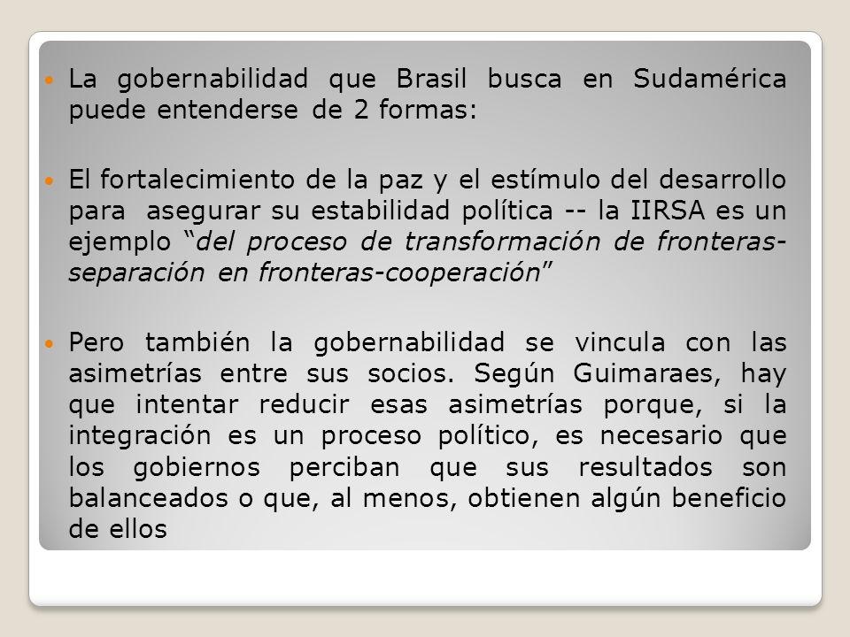 La gobernabilidad que Brasil busca en Sudamérica puede entenderse de 2 formas: El fortalecimiento de la paz y el estímulo del desarrollo para asegurar