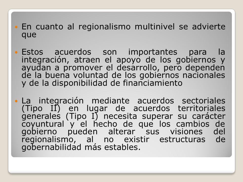 En cuanto al regionalismo multinivel se advierte que Estos acuerdos son importantes para la integración, atraen el apoyo de los gobiernos y ayudan a p