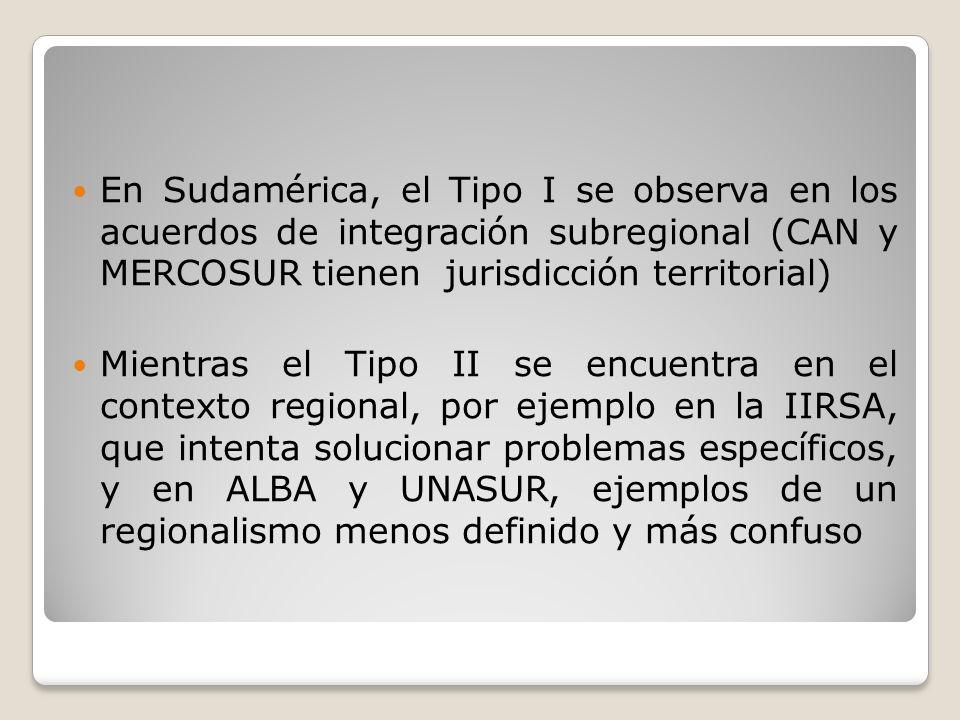 En Sudamérica, el Tipo I se observa en los acuerdos de integración subregional (CAN y MERCOSUR tienen jurisdicción territorial) Mientras el Tipo II se