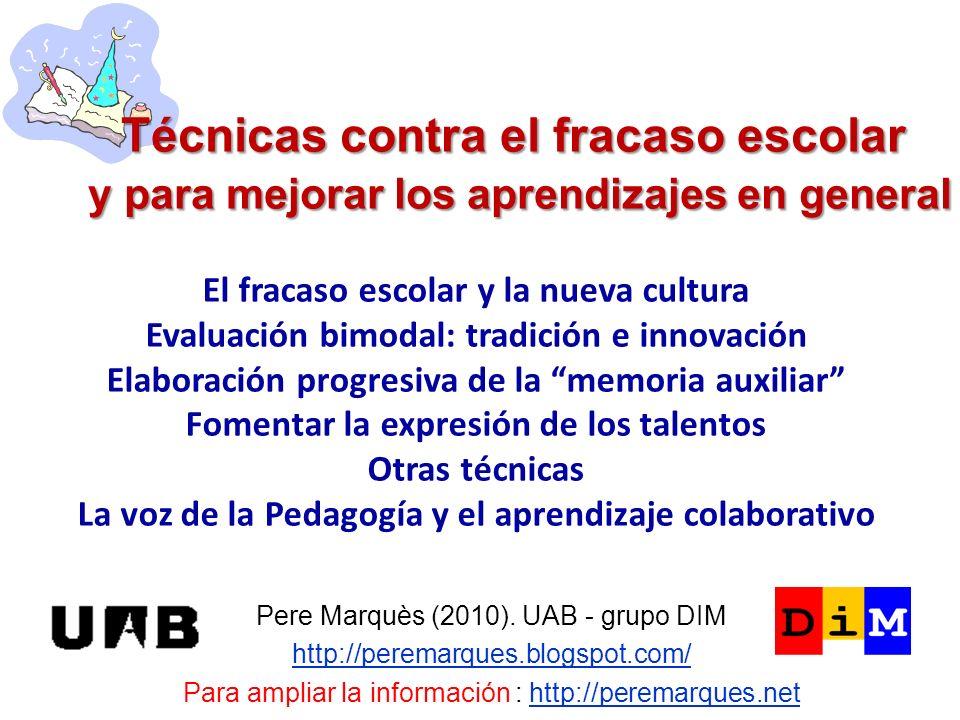 Técnicas contra el fracaso escolar y para mejorar los aprendizajes en general Pere Marquès (2010). UAB - grupo DIM http://peremarques.blogspot.com/ Pa