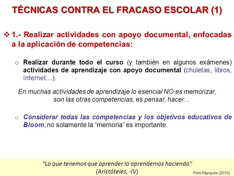 TÉCNICAS CONTRA EL FRACASO ESCOLAR (1) 1.- Realizar actividades con apoyo documental, enfocadas a la aplicación de competencias: o Realizar durante to
