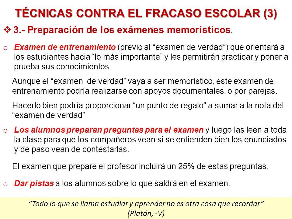 TÉCNICAS CONTRA EL FRACASO ESCOLAR (3) Pere Marquès (2010) o Examen de entrenamiento (previo al examen de verdad) que orientará a los estudiantes haci