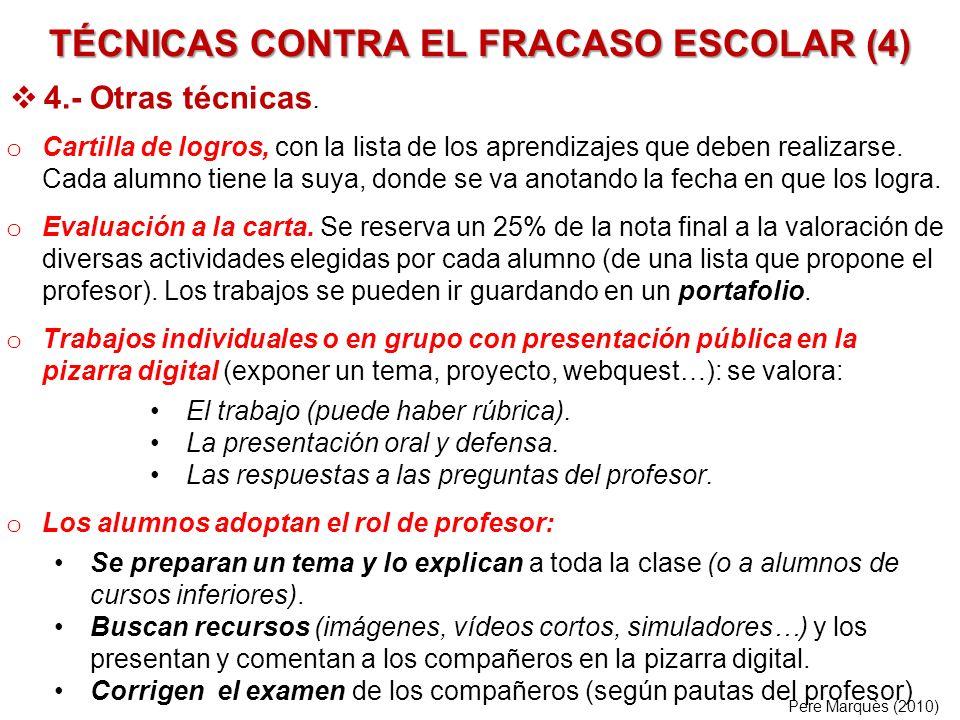 TÉCNICAS CONTRA EL FRACASO ESCOLAR (4) Pere Marquès (2010) o Cartilla de logros, con la lista de los aprendizajes que deben realizarse. Cada alumno ti