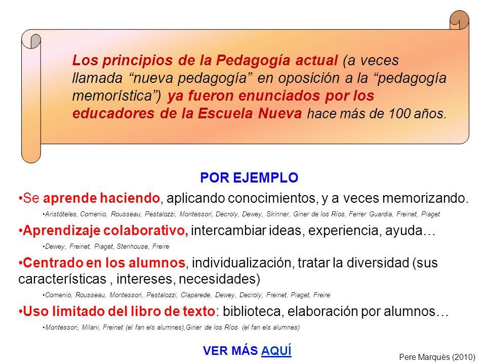 Pere Marquès (2010) Los principios de la Pedagogía actual (a veces llamada nueva pedagogía en oposición a la pedagogía memorística) ya fueron enunciad