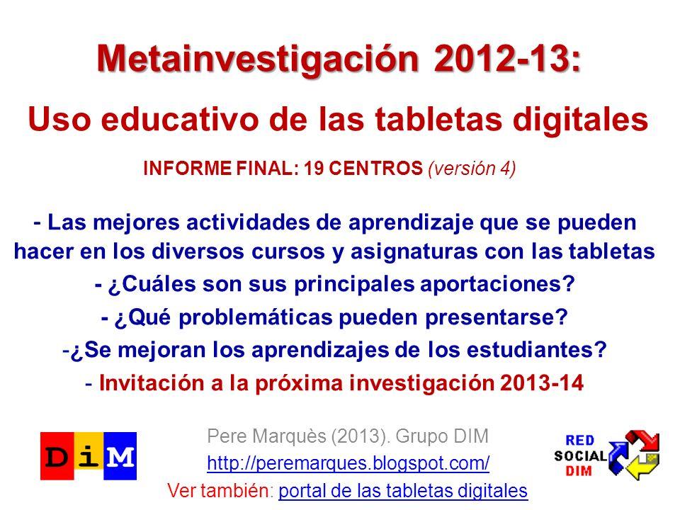 Metainvestigación 2012-13: Metainvestigación 2012-13: Uso educativo de las tabletas digitales Pere Marquès (2013). Grupo DIM http://peremarques.blogsp