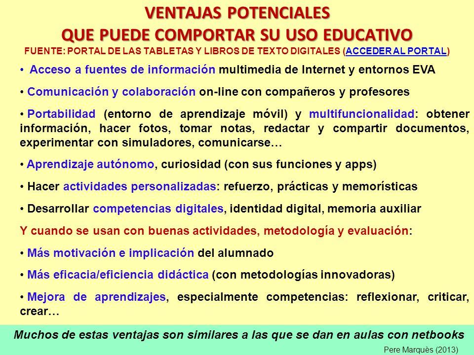 Muchos de estas ventajas son similares a las que se dan en aulas con netbooks VENTAJAS POTENCIALES QUE PUEDE COMPORTAR SU USO EDUCATIVO VENTAJAS POTEN