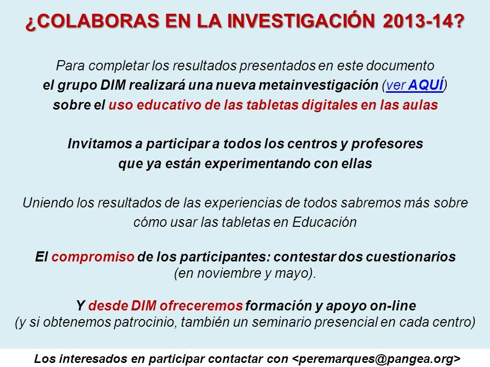 ¿COLABORAS EN LA INVESTIGACIÓN 2013-14? Para completar los resultados presentados en este documento el grupo DIM realizará una nueva metainvestigación