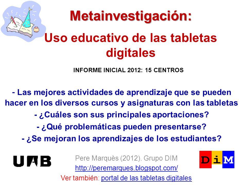 Metainvestigación: Metainvestigación: Uso educativo de las tabletas digitales Pere Marquès (2012). Grupo DIM http://peremarques.blogspot.com/ Ver tamb