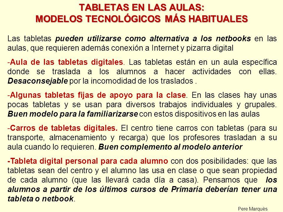 TABLETAS EN LAS AULAS: MODELOS TECNOLÓGICOS MÁS HABITUALES Las tabletas pueden utilizarse como alternativa a los netbooks en las aulas, que requieren