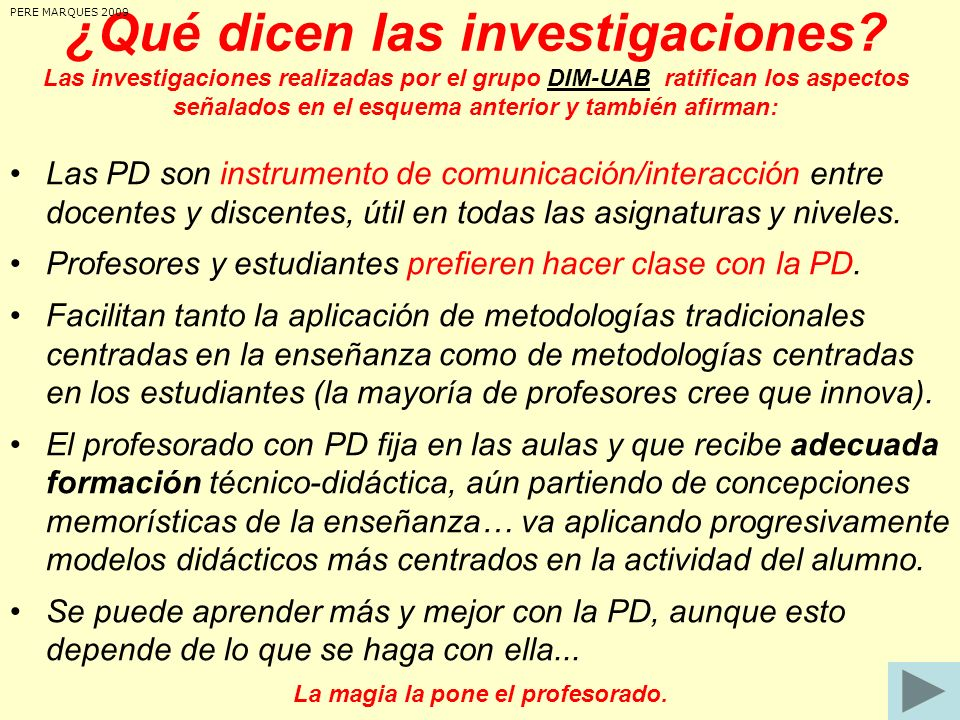 ¿Qué dicen las investigaciones? Las investigaciones realizadas por el grupo DIM-UAB ratifican los aspectos señalados en el esquema anterior y también
