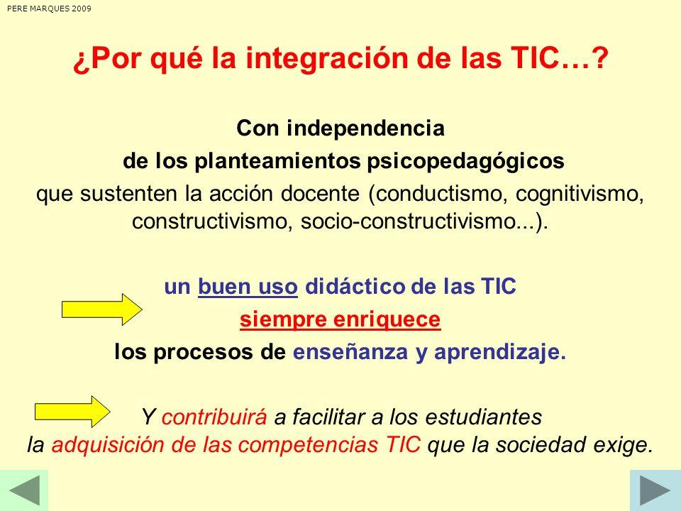 ¿Por qué la integración de las TIC…? Con independencia de los planteamientos psicopedagógicos que sustenten la acción docente (conductismo, cognitivis