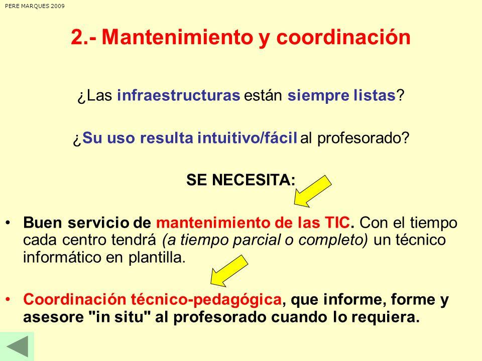 ¿Las infraestructuras están siempre listas? ¿Su uso resulta intuitivo/fácil al profesorado? SE NECESITA: Buen servicio de mantenimiento de las TIC. Co