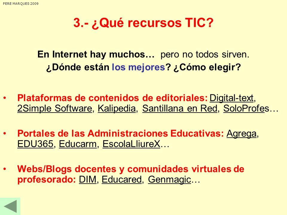 3.- ¿Qué recursos TIC? En Internet hay muchos… pero no todos sirven. ¿Dónde están los mejores? ¿Cómo elegir? Plataformas de contenidos de editoriales: