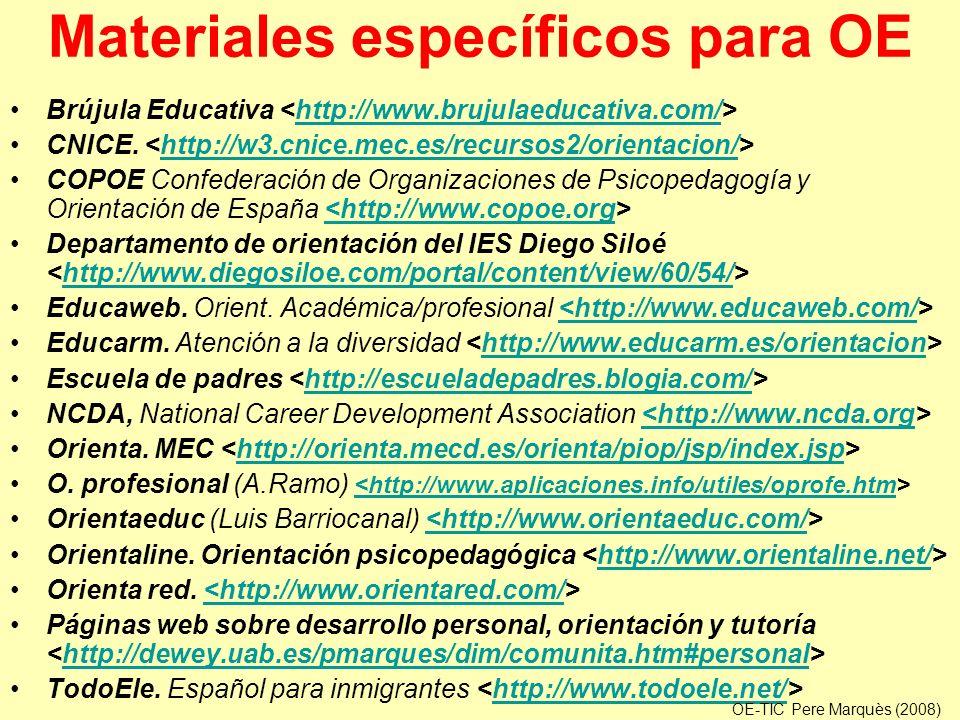 Materiales específicos para OE Brújula Educativa http://www.brujulaeducativa.com/ CNICE. http://w3.cnice.mec.es/recursos2/orientacion/ COPOE Confedera