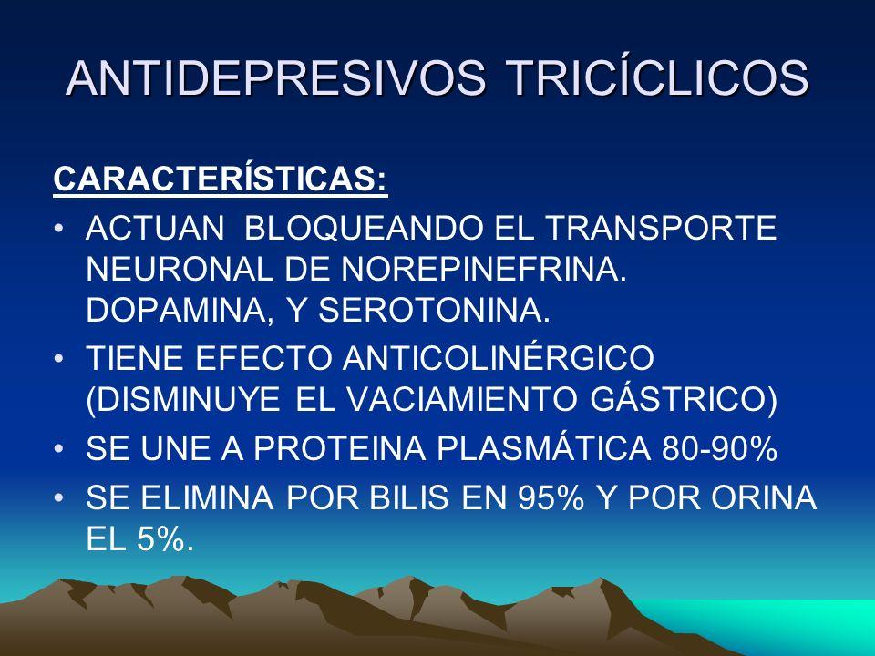 ANTIDEPRESIVOS TRICÍCLICOS CARACTERÍSTICAS: ACTUAN BLOQUEANDO EL TRANSPORTE NEURONAL DE NOREPINEFRINA. DOPAMINA, Y SEROTONINA. TIENE EFECTO ANTICOLINÉ