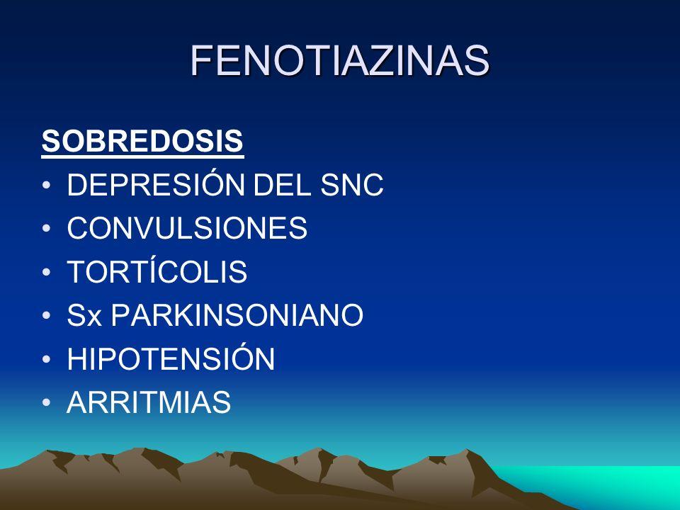 FENOTIAZINAS SOBREDOSIS DEPRESIÓN DEL SNC CONVULSIONES TORTÍCOLIS Sx PARKINSONIANO HIPOTENSIÓN ARRITMIAS