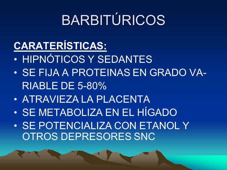 BARBITÚRICOS CARATERÍSTICAS: HIPNÓTICOS Y SEDANTES SE FIJA A PROTEINAS EN GRADO VA- RIABLE DE 5-80% ATRAVIEZA LA PLACENTA SE METABOLIZA EN EL HÍGADO S