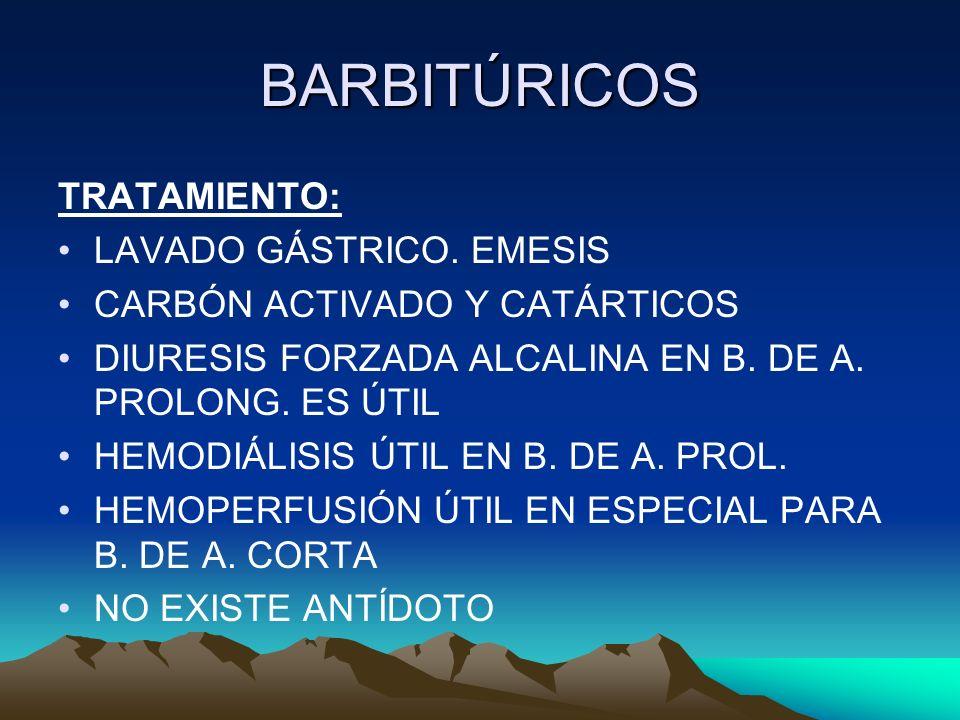 BARBITÚRICOS TRATAMIENTO: LAVADO GÁSTRICO. EMESIS CARBÓN ACTIVADO Y CATÁRTICOS DIURESIS FORZADA ALCALINA EN B. DE A. PROLONG. ES ÚTIL HEMODIÁLISIS ÚTI