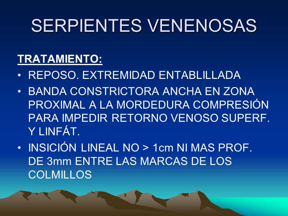 SERPIENTES VENENOSAS TRATAMIENTO: REPOSO. EXTREMIDAD ENTABLILLADA BANDA CONSTRICTORA ANCHA EN ZONA PROXIMAL A LA MORDEDURA COMPRESIÓN PARA IMPEDIR RET