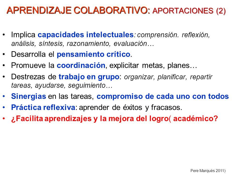 APRENDIZAJE COLABORATIVO: APORTACIONES (2) Implica capacidades intelectuales : comprensión. reflexión, análisis, síntesis, razonamiento, evaluación… D