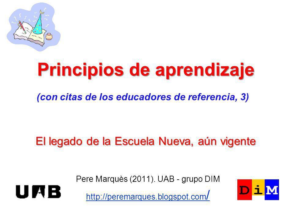 El legado de la Escuela Nueva, aún vigente Pere Marquès (2011). UAB - grupo DIM http://peremarques.blogspot.com / Principios de aprendizaje (con citas