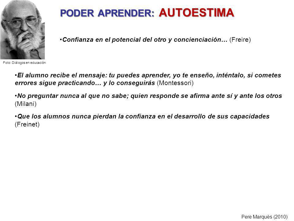 PODER APRENDER: AUTOESTIMA Pere Marquès (2010) El alumno recibe el mensaje: tu puedes aprender, yo te enseño, inténtalo, si cometes errores sigue prac