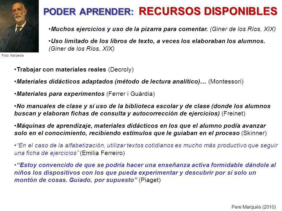 PODER APRENDER: RECURSOS DISPONIBLES Pere Marquès (2010) Trabajar con materiales reales (Decroly) Materiales didácticos adaptados (método de lectura a