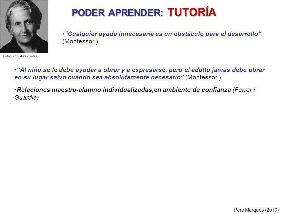 PODER APRENDER: TUTORÍA PODER APRENDER: TUTORÍA Pere Marquès (2010) Al niño se le debe ayudar a obrar y a expresarse, pero el adulto jamás debe obrar